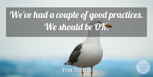 Tom Tintor Quote About Couple, Good: Weve Had A Couple Of...