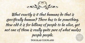 Alive Quotes, Douglas Coupland Quote About Exactly Is, People, Alive: What Exactly Is It That...