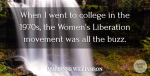 Women Quotes, Marianne Williamson Quote About Liberation, Women: When I Went To College...