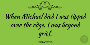 Paula Yates Quote About Beyond, Died, Michael: When Michael Died I Was...