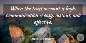 Trust Quotes, Stephen Covey Quote About Trust, Communication, Easy: When The Trust Account Is...