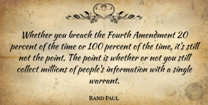 Information Quotes, Rand Paul Quote About Amendment, Breach, Collect, Fourth, Information: Whether You Breach The Fourth...
