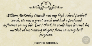 School Quotes, Joseph B. Wirthlin Quote About Army, Coach, Drill, Great, High: William Mckinley Oswald Was My...
