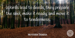 Mother Teresa Quote About Life, Moving, Soul: Words Lead To Deeds They...