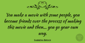 Sabrina Bryan Quote About undefined: You Make A Movie With...