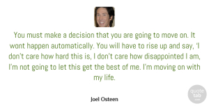 Inspirational Quotes, Joel Osteen Quote About Inspirational, Positive, Moving On: You Must Make A Decision...
