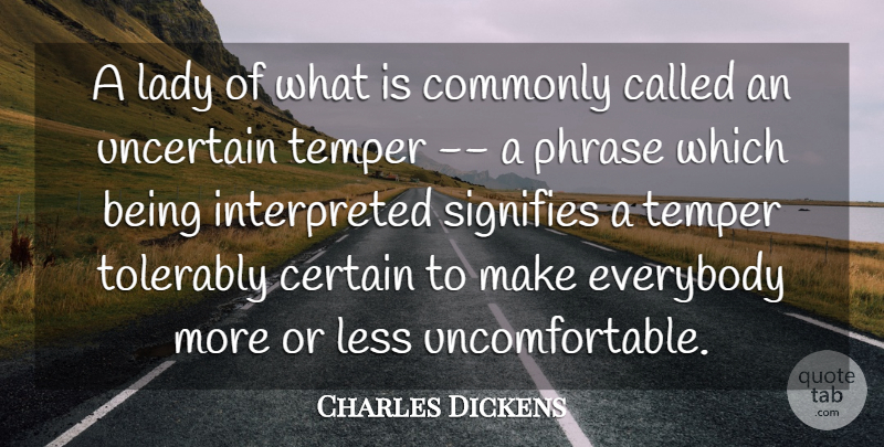 Charles Dickens Quote About Phrases, Uncertain, Temper: A Lady Of What Is...