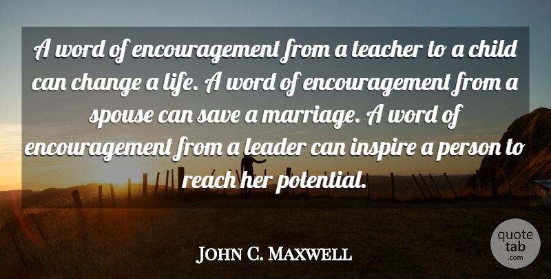 John C. Maxwell Quote About Leadership, Teacher, Encouragement: A Word Of Encouragement From...