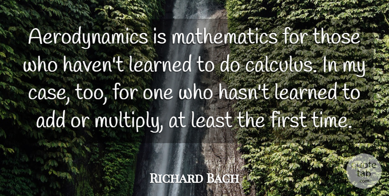 Richard Bach Quote About Mathematics, Time: Aerodynamics Is Mathematics For Those...