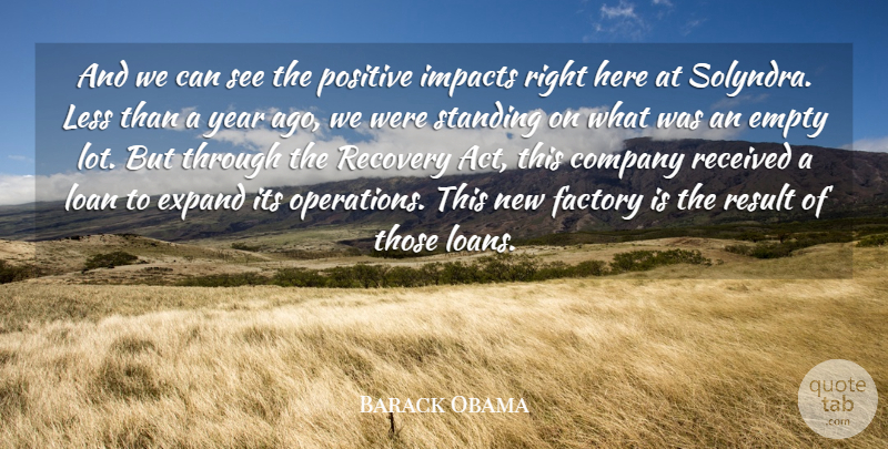 Barack Obama Quote About Empty, Expand, Factory, Impacts, Less: And We Can See The...