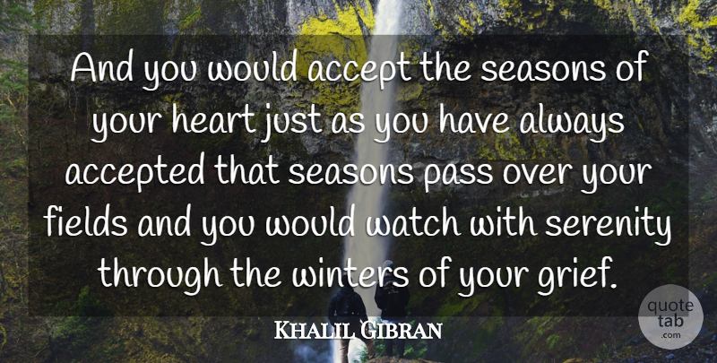 Khalil Gibran Quote About Grief, Heart, Winter: And You Would Accept The...