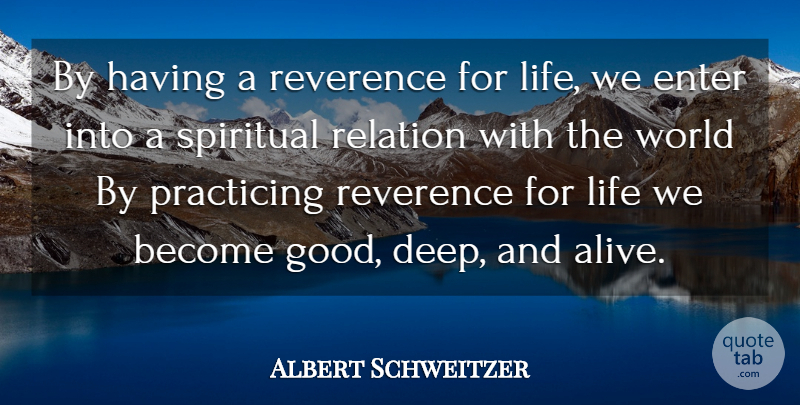 Albert Schweitzer Quote About Spiritual, Yoga, Deep Life: By Having A Reverence For...