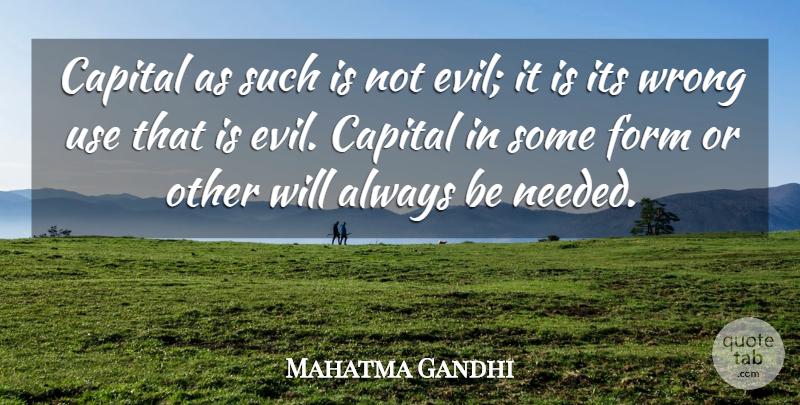 Mahatma Gandhi Quote About Money, Evil, Political: Capital As Such Is Not...