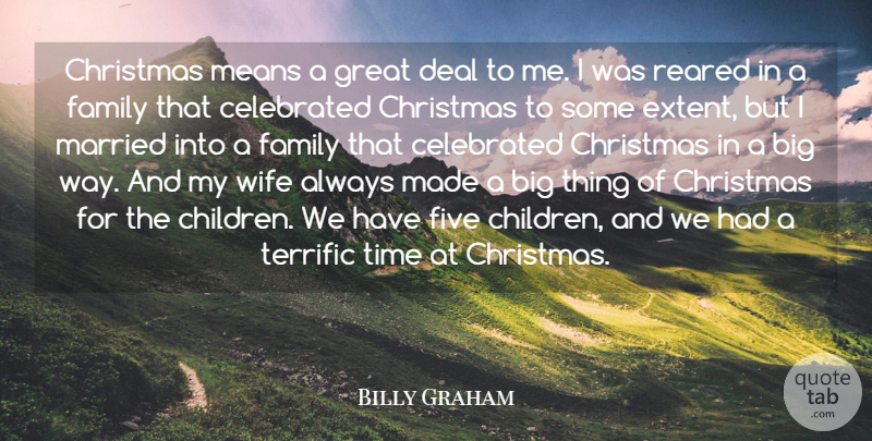 Billy Graham Quote About Celebrated, Christmas, Deal, Family, Five: Christmas Means A Great Deal...