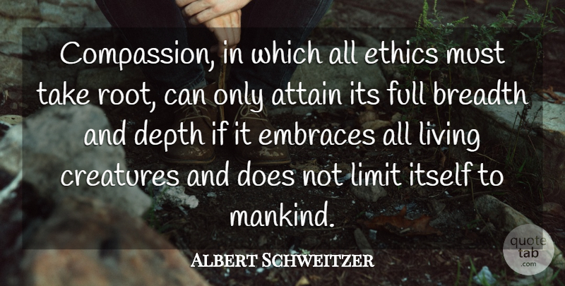 Albert Schweitzer Quote About Kindness, Freedom, Compassion: Compassion In Which All Ethics...