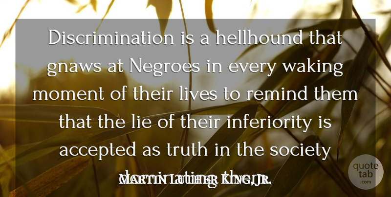 Martin Luther King, Jr. Quote About Life, Lying, Acceptance: Discrimination Is A Hellhound That...