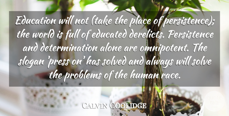 Calvin Coolidge Quote About Alone, Determination, Educated, Education, Full: Education Will Not Take The...