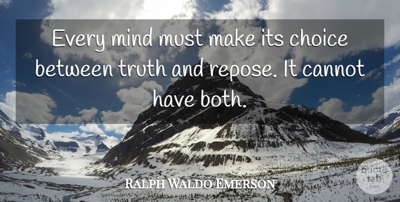 Ralph Waldo Emerson Quote About Truth, Choices, Mind: Every Mind Must Make Its...