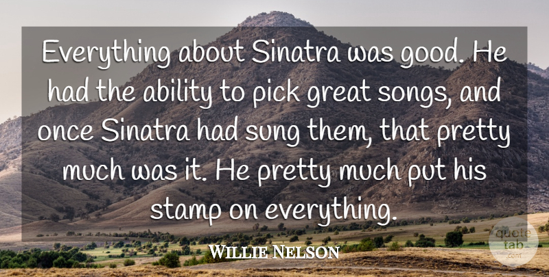 Willie Nelson Quote About Good, Great, Pick, Sinatra, Stamp: Everything About Sinatra Was Good...