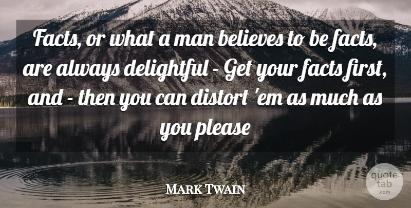 Mark Twain Quote About Belief, Believes, Delightful, Distort, Facts: Facts Or What A Man...