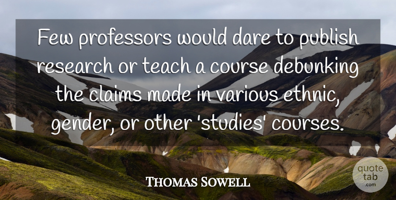 Thomas Sowell Quote About Research, Study, Gender: Few Professors Would Dare To...