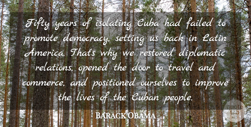Barack Obama Quote About Cuba, Cuban, Diplomatic, Failed, Fifty: Fifty Years Of Isolating Cuba...