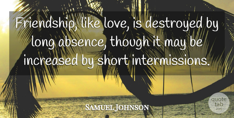 Samuel Johnson Quote About Friendship, Love Is, Like Love: Friendship Like Love Is Destroyed...