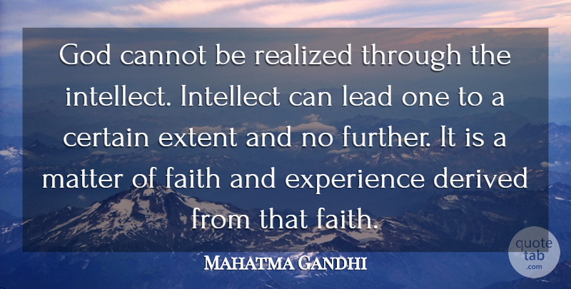 Mahatma Gandhi Quote About Cannot, Certain, Derived, Experience, Extent: God Cannot Be Realized Through...