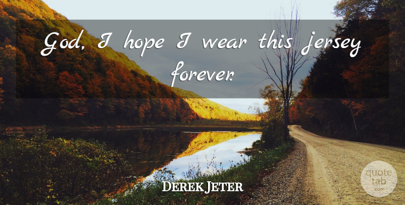 Derek Jeter Quote About Inspiring, Success, Winning: God I Hope I Wear...