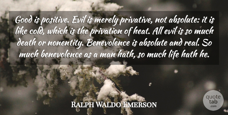 Ralph Waldo Emerson Quote About Absolute, Death, Evil, Good, Hath: Good Is Positive Evil Is...