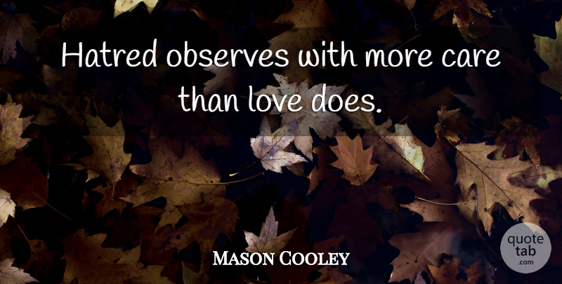 Mason Cooley Quote About Hatred, Doe, Care: Hatred Observes With More Care...