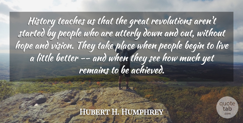 Hubert H. Humphrey Quote About People, Vision, Down And: History Teaches Us That The...