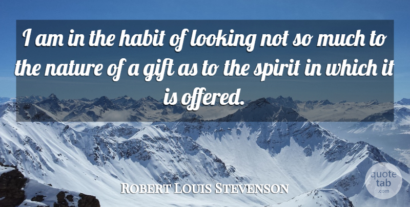 Robert Louis Stevenson Quote About Unique, Spirit, Habit: I Am In The Habit...