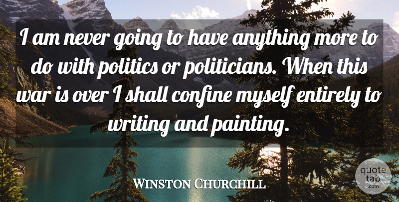 Winston Churchill Quote About War, Writing, Political: I Am Never Going To...