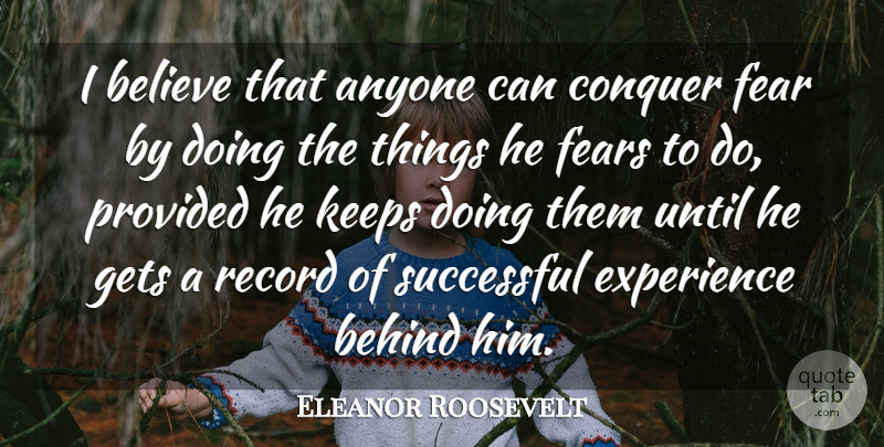 Eleanor Roosevelt Quote About Life, Success, Fear: I Believe That Anyone Can...