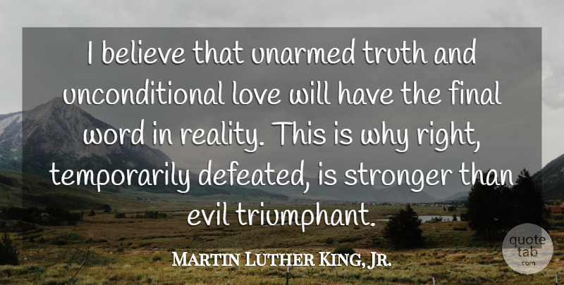 Martin Luther King, Jr. Quote About Love, Kings, Truth: I Believe That Unarmed Truth...