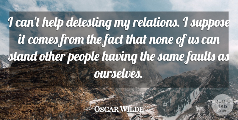 Oscar Wilde Quote About Family, People, Faults: I Cant Help Detesting My...