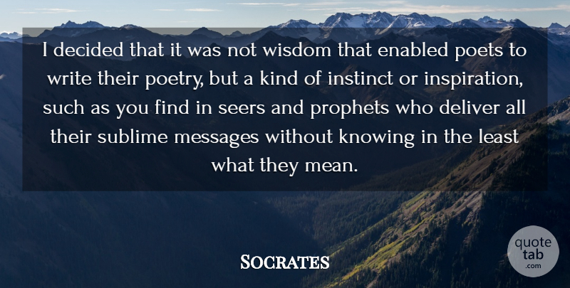 Socrates Quote About Inspiration, Mean, Writing: I Decided That It Was...