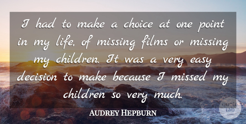 Audrey Hepburn Quote About Children, Easy, Films, Life, Missed: I Had To Make A...