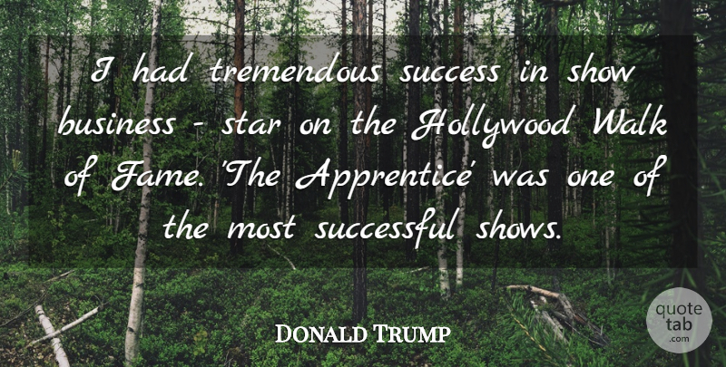 Donald Trump Quote About Business, Hollywood, Star, Success, Successful: I Had Tremendous Success In...