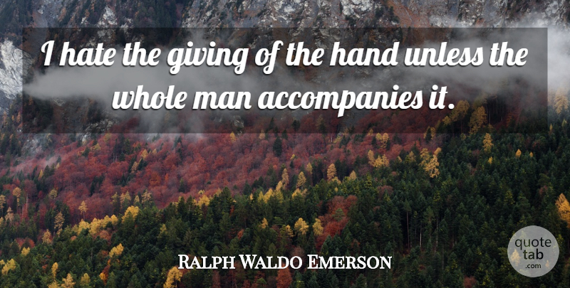 Ralph Waldo Emerson Quote About Inspirational, Hate, Men: I Hate The Giving Of...