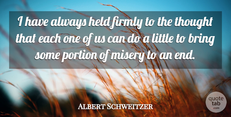 Albert Schweitzer Quote About Kindness, Farewell, Humble: I Have Always Held Firmly...