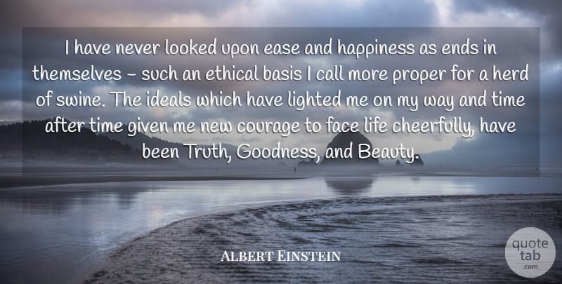 Albert Einstein Quote About Basis, Beauty, Call, Courage, Ease: I Have Never Looked Upon...