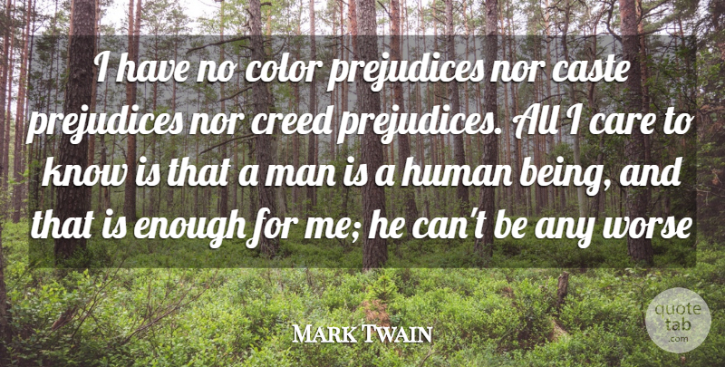 Mark Twain Quote About Care, Caste, Color, Cool, Creed: I Have No Color Prejudices...