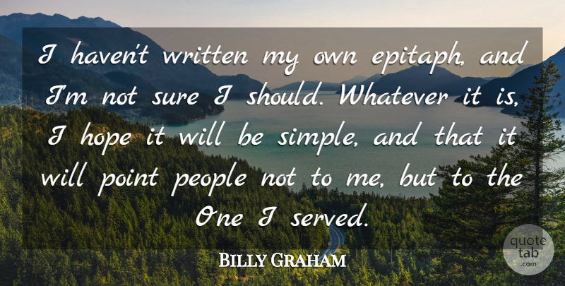 Billy Graham Quote About Hope, People, Sure, Whatever, Written: I Havent Written My Own...