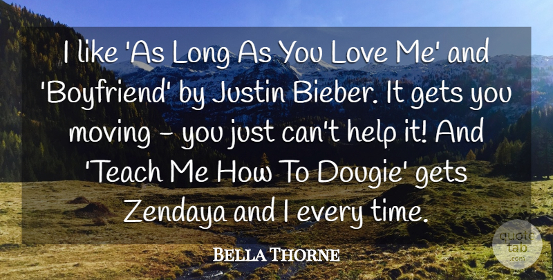 Bella Thorne Quote About Moving, Long, Helping: I Like As Long As...