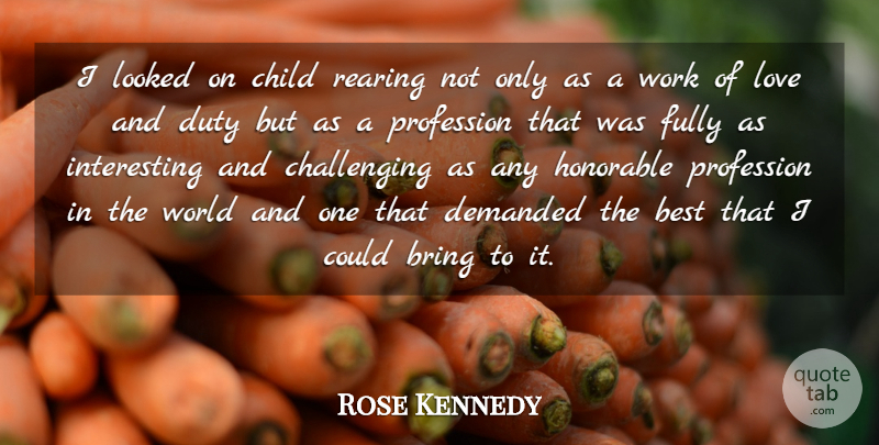 Rose Kennedy Quote About Children, Women, Parenting: I Looked On Child Rearing...