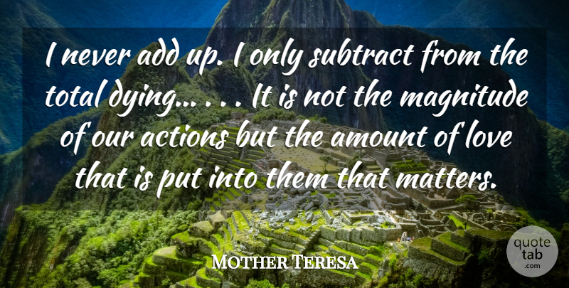 Mother Teresa Quote About Actions, Add, Amount, Cute Love, Love: I Never Add Up I...