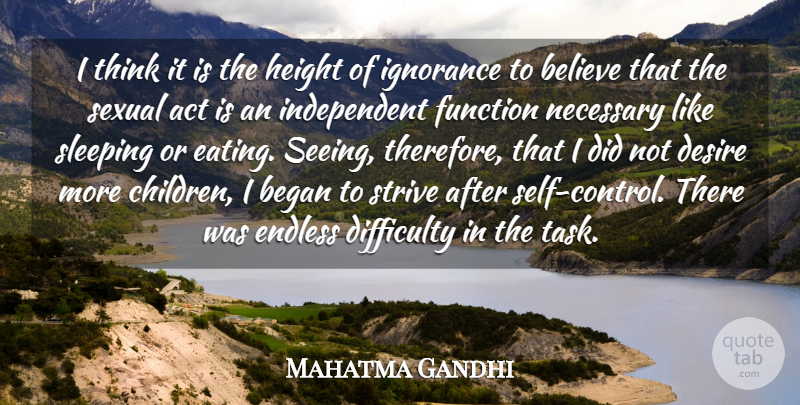 Mahatma Gandhi Quote About Act, Began, Believe, Difficulty, Endless: I Think It Is The...