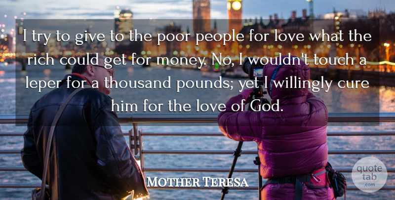 Mother Teresa Quote About Love, Giving, People: I Try To Give To...